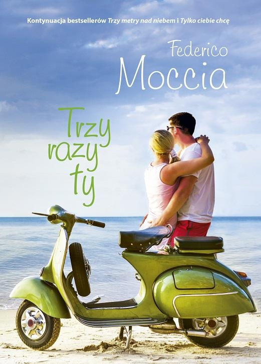 """""""Trzy razy ty"""" Federica Moccii to długo wyczekiwane zwieńczenie bestsellerowej historii"""